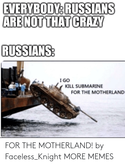 Motherland: FOR THE MOTHERLAND! by Faceless_Knight MORE MEMES