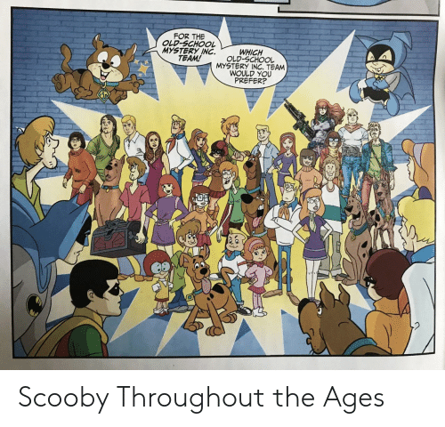 School, Old, and Mystery: FOR THE  OLD-SCHOOL  MYSTERY INC.  TEAM!  WHICH  OLD-SCHOOL  MYSTERY INC. TEAM  WOULD YOU  PREFER? Scooby Throughout the Ages