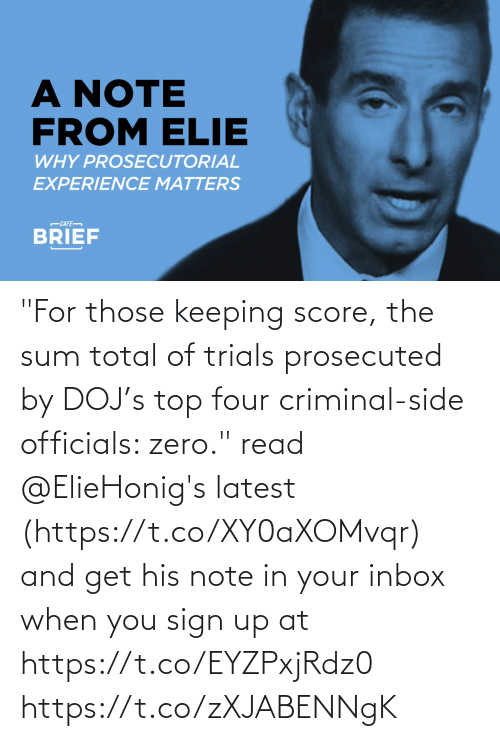 "total: ""For those keeping score, the sum total of trials prosecuted by DOJ's top four criminal-side officials: zero."" read @ElieHonig's latest (https://t.co/XY0aXOMvqr) and get his note in your inbox when you sign up at https://t.co/EYZPxjRdz0 https://t.co/zXJABENNgK"