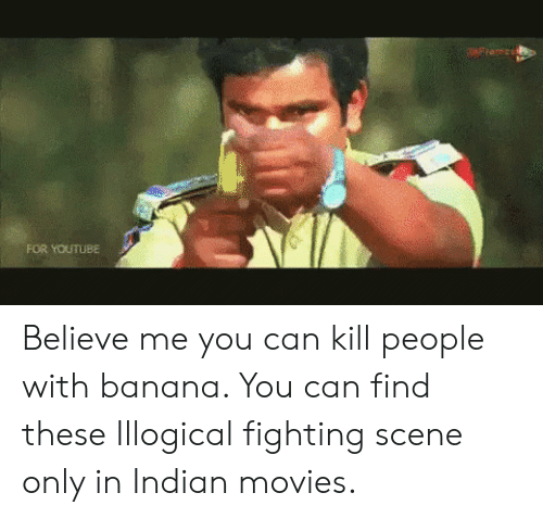 kill people: FOR YOUTUBE Believe me you can kill people with banana. You can find these Illogical fighting scene only in Indian movies.