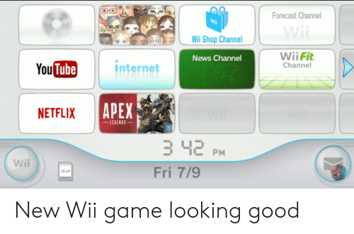 Internet, Netflix, and News: Forecast Channel  Wii Shop Channel  Wii Fit  Channel  News Channel  You  Tube  Internet  NETFLIX  APEX  LEGENDS  3 42 PM  Fri 7/9  Wii  SE New Wii game looking good
