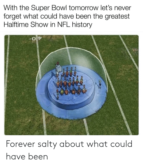 Being salty: Forever salty about what could have been