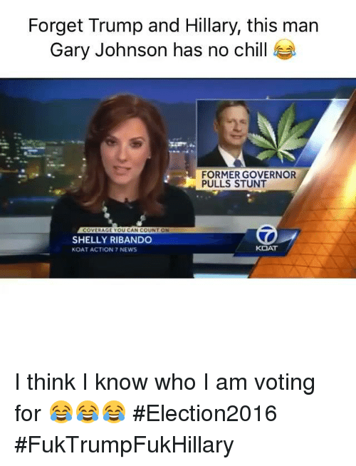 Shellie: Forget Trump and Hillary, this man  Gary Johnson has no chill  FORMER GOVERNOR  PULLS STUNT  COVERAGE YOU CAN COUNT ON  SHELLY RIBANDO  KOAT ACTION 7 NEWS I think I know who I am voting for 😂😂😂 #Election2016 #FukTrumpFukHillary