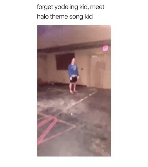 Halo, Girl Memes, and Song: forget yodeling kid, meet  halo theme song kid
