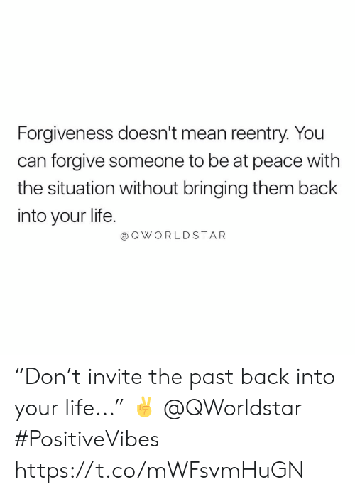 "Bringing: Forgiveness doesn't mean reentry. You  can forgive someone to be at peace with  the situation without bringing them back  into your life.  @ Q WORLDSTAR ""Don't invite the past back into your life..."" ✌️ @QWorldstar #PositiveVibes https://t.co/mWFsvmHuGN"