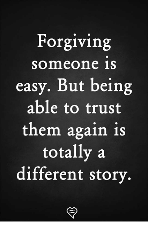 Memes, 🤖, and Easy: Forgiving  someone 1S  easy. But being  able to trust  them again is  totally a  different storv