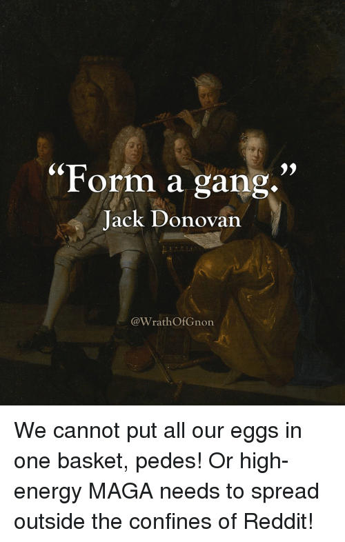 Form a Gang Jack Donovan We Cannot Put All Our Eggs in One Basket