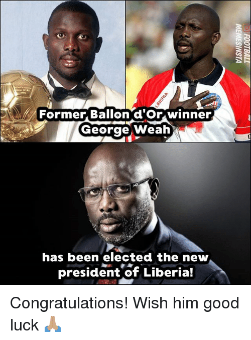 liberia: Former, Ballon d'Or winner  George Weah  has been elected the new  president of Liberia! Congratulations! Wish him good luck 🙏🏽