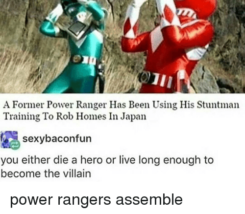becoming the villain: Former Power Ranger Has Been Using His Stuntman  A Training To Rob Homes In Japan  Sexy bacon fun  you either die a hero or live long enough to  become the villain power rangers assemble
