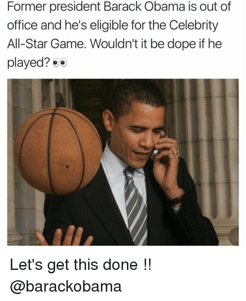 celebrity all star game: Former president Barack Obama is out of  office and he's eligible for the Celebrity  All-Star Game. Wouldn't it be dope if he  played?  ee Let's get this done !! @barackobama
