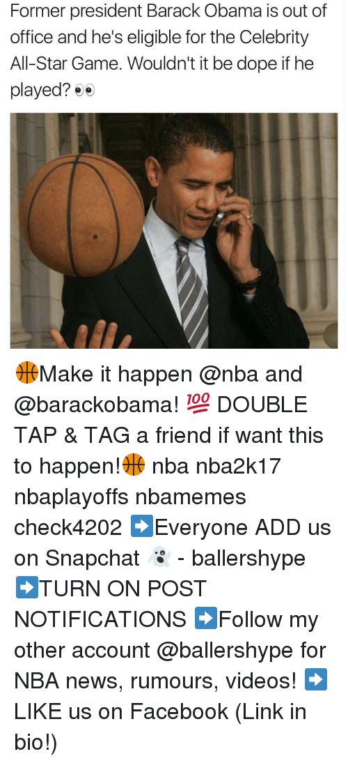 celebrity all star game: Former president Barack Obama is out of  office and he's eligible for the Celebrity  All-Star Game. Wouldn't it be dope if he  played?  e 🏀Make it happen @nba and @barackobama! 💯 DOUBLE TAP & TAG a friend if want this to happen!🏀 nba nba2k17 nbaplayoffs nbamemes check4202 ➡Everyone ADD us on Snapchat 👻 - ballershype ➡TURN ON POST NOTIFICATIONS ➡Follow my other account @ballershype for NBA news, rumours, videos! ➡LIKE us on Facebook (Link in bio!)