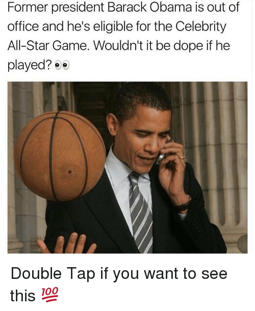 celebrity all star game: Former president Barack Obama is out of  office and he's eligible for the Celebrity  All-Star Game. Wouldn't it be dope if he  played?  ee Double Tap if you want to see this 💯