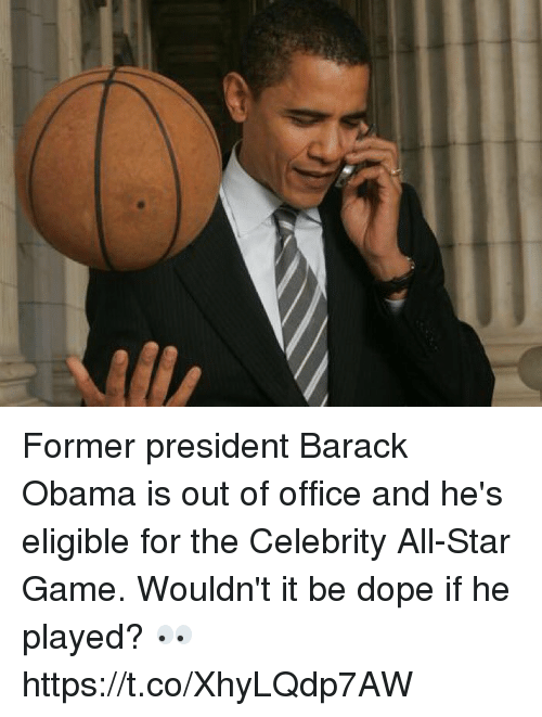 celebrity all star game: Former president Barack Obama is out of office and he's eligible for the Celebrity All-Star Game. Wouldn't it be dope if he played? 👀 https://t.co/XhyLQdp7AW
