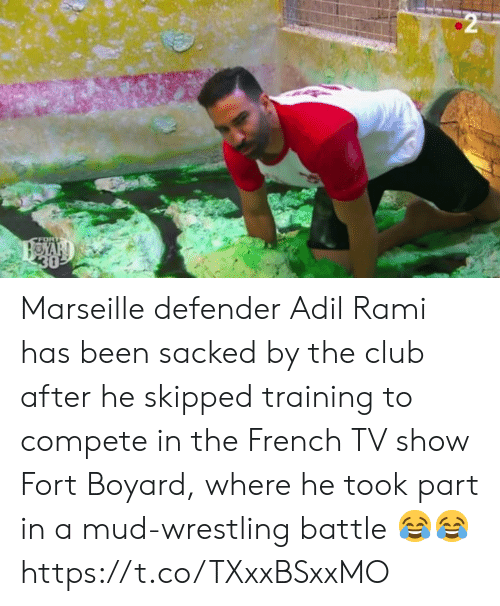 mud wrestling: FORT  HOYAR  30 Marseille defender Adil Rami has been sacked by the club after he skipped training to compete in the French TV show Fort Boyard, where he took part in a mud-wrestling battle 😂😂 https://t.co/TXxxBSxxMO