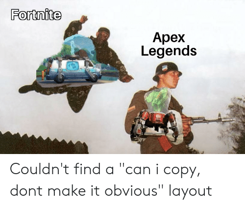 "Reddit, Apex, and Legends: Fortnite  0  Apex  Legends Couldn't find a ""can i copy, dont make it obvious"" layout"