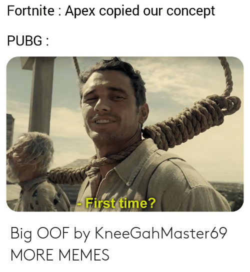 Dank, Memes, and Target: Fortnite: Apex copied our concept  PUBG  First time? Big OOF by KneeGahMaster69 MORE MEMES