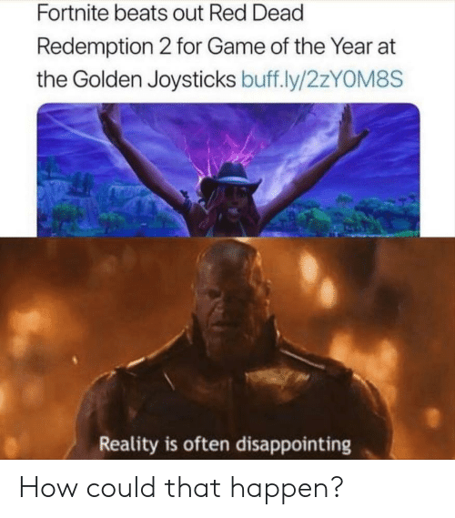 Reddit, Beats, and Game: Fortnite beats out Red Dead  Redemption 2 for Game of the Year at  the Golden Joysticks buff.ly/2ZYOM8S  Reality is often disappointing How could that happen?