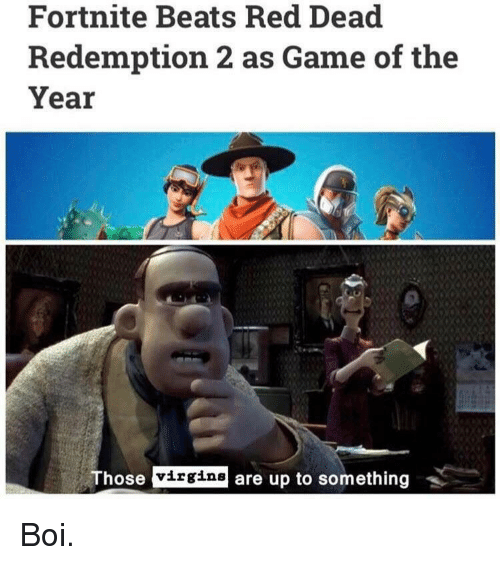 Beats, Game, and Red Dead Redemption: Fortnite Beats Red Dead  Redemption 2 as Game of the  Year  Those  virgins  are up to something