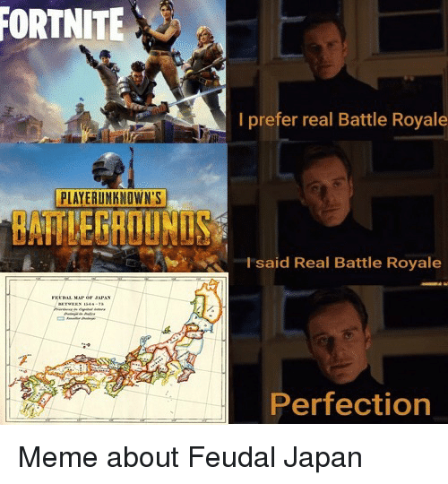 Battle Royale: FORTNITE  I prefer real Battle Royale  PLAYERUNKNOWN'S  BATLEGROUNDS  I said Real Battle Royale  Perfection Meme about Feudal Japan