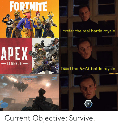 Apex, The Real, and Battle Royale: FORTNITE  I prefer the real battle royale  APEX  LEGENDS  (4  I said the REAL battle royale  1S Current Objective: Survive.