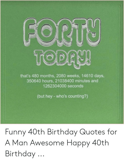 FORTY That\'s 480 Months 2080 Weeks 14610 Days 350640 Hours ...