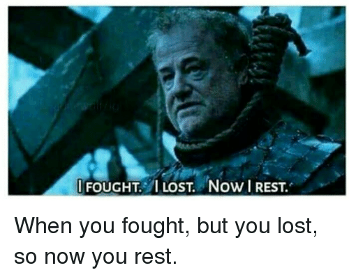 lost rest and you fought i lost now i rest
