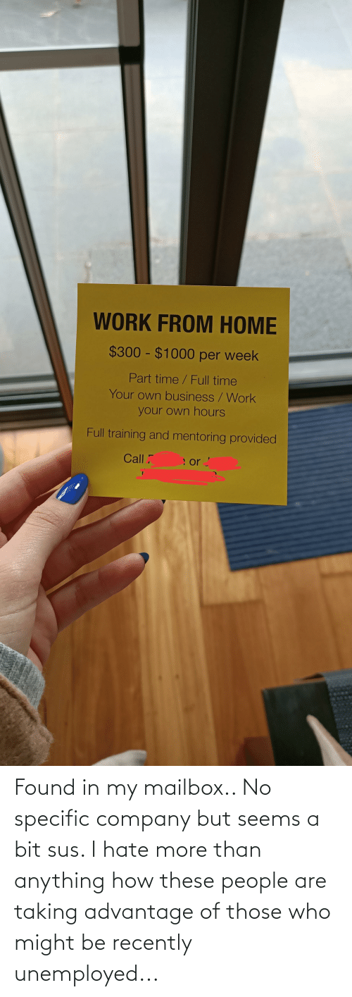 Unemployed: Found in my mailbox.. No specific company but seems a bit sus. I hate more than anything how these people are taking advantage of those who might be recently unemployed...