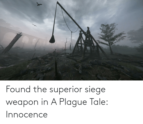 Innocence: Found the superior siege weapon in A Plague Tale: Innocence