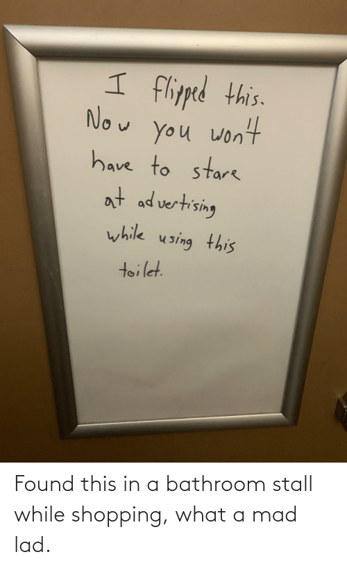 lad: Found this in a bathroom stall while shopping, what a mad lad.