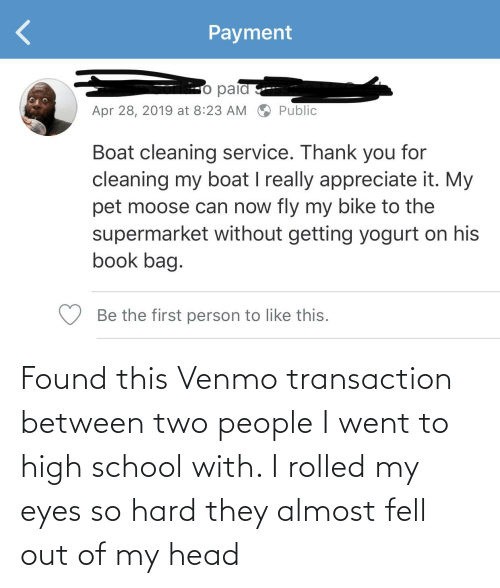 Transaction: Found this Venmo transaction between two people I went to high school with. I rolled my eyes so hard they almost fell out of my head