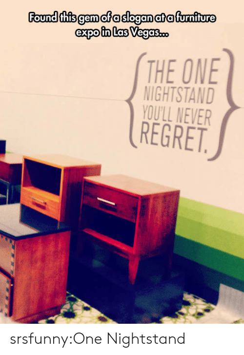 nightstand: Found thisgemofasloganatafurniture  THE ONE  NIGHTSTAND  YOU'LL NEVER  REGRET srsfunny:One Nightstand