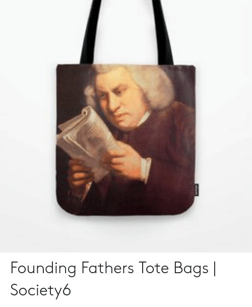 Founding Fathers Tote Bags | Society6 | Founding Fathers Meme on  awwmemes.com
