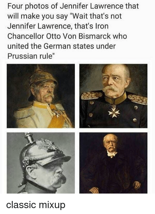 """jennifer lawrence: Four photos of Jennifer Lawrence that  will make you say """"Wait that's not  Jennifer Lawrence, that's Iron  Chancellor Otto Von Bismarck who  united the German states under  Prussian rule"""" classic mixup"""