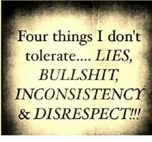four things i don t tolerate lies bullshit inconsistency