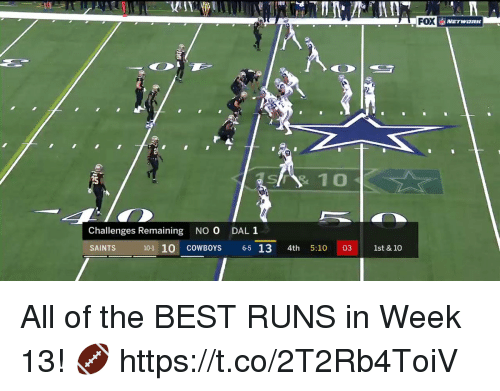 Dallas Cowboys, Memes, and New Orleans Saints: FOX  10  Challenges Remaining NO O  DALI  SAINTS  10-1 10 COWBOYS 6-5 13 4th 5:10 03 1st & 10 All of the BEST RUNS in Week 13! 🏈 https://t.co/2T2Rb4ToiV
