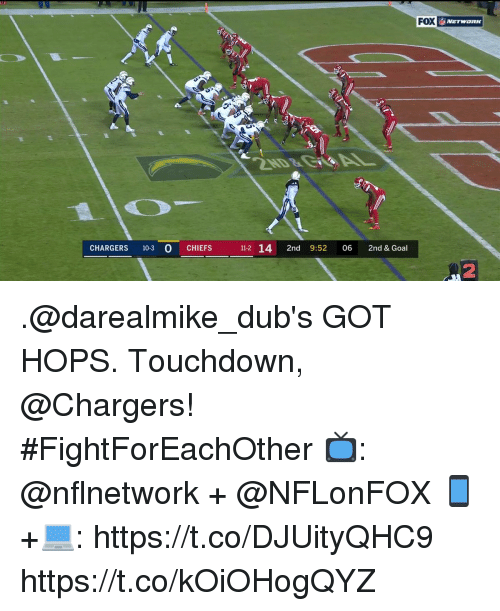 Memes, Chargers, and Chiefs: FOX  CHARGERS 10-3 O CHIEFS 11-2 14 2nd 9:52 06 2nd & Goal  2 .@darealmike_dub's GOT HOPS.  Touchdown, @Chargers! #FightForEachOther  📺: @nflnetwork + @NFLonFOX 📱+💻: https://t.co/DJUityQHC9 https://t.co/kOiOHogQYZ