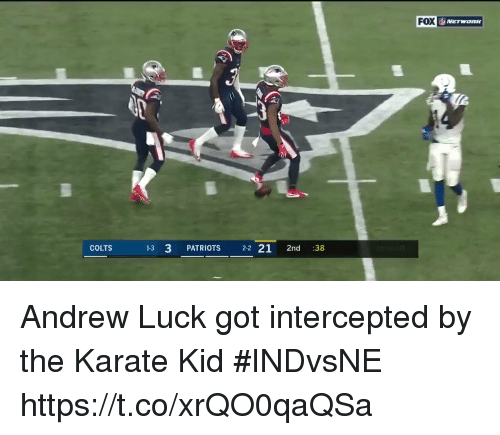 Andrew Luck, Indianapolis Colts, and Patriotic: FOX  COLTS  13 3 PATRIOTS 22 21 2nd :38 Andrew Luck got intercepted by the Karate Kid #INDvsNE https://t.co/xrQO0qaQSa