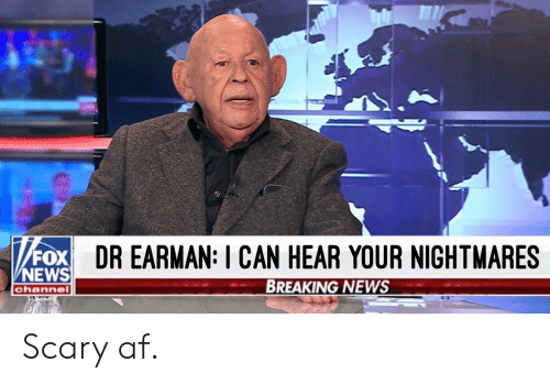 Af, News, and Breaking News: FOX DR EARMAN: I CAN HEAR YOUR NIGHTMARES  NEWS  BREAKING NEWS  channe1 Scary af.