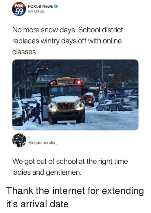 Arrival: FOX  FOX59 News  59  FOX59  No more snow days: School district  replaces wintry days off with online  classes  ENTER  STOP  @riquetheruler  We got out of school at the right time  ladies and gentlemen Thank the internet for extending it's arrival date