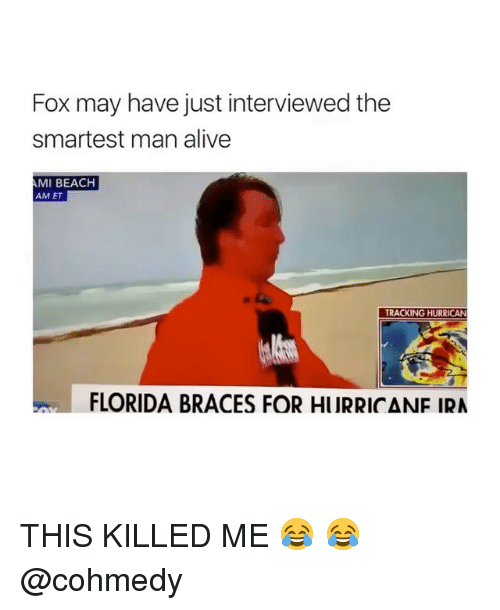 Cohmedy: Fox may have just interviewed the  smartest man alive  AMI BEACH  AM ET  TRACKING HURRICAN  FLORIDA BRACES FOR HURRICANE IRA THIS KILLED ME 😂 😂 @cohmedy