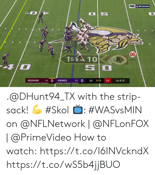 strip: FOX NETwaRK  1ST& 10  0  VIKINGS  REDSKINS  9:05  04  1st & 10  1-6  5-2  1st .@DHunt94_TX with the strip-sack! 💪 #Skol  📺: #WASvsMIN on @NFLNetwork | @NFLonFOX | @PrimeVideo How to watch: https://t.co/I6INVckndX https://t.co/wS5b4jjBUO