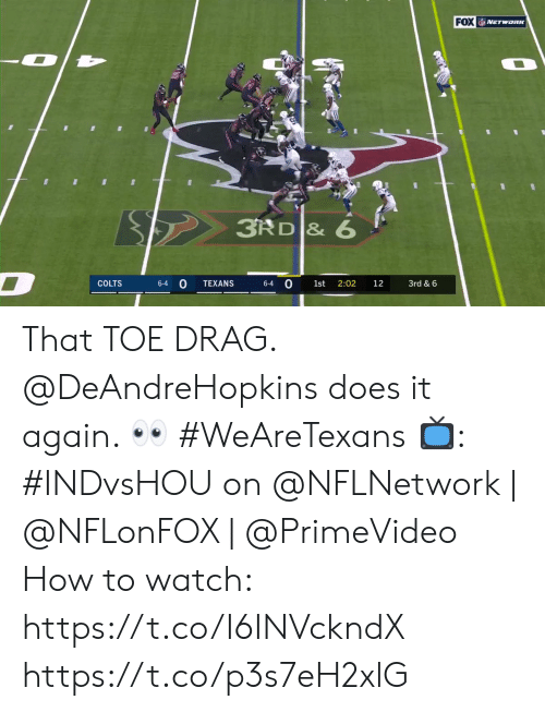 Indianapolis Colts, Memes, and How To: FOX NETwonK  3RD & 6  D  0  COLTS  TEXANS  2:02  3rd & 6  6-4  6-4  1st  12 That TOE DRAG.  @DeAndreHopkins does it again. 👀 #WeAreTexans  📺: #INDvsHOU on @NFLNetwork | @NFLonFOX | @PrimeVideo How to watch: https://t.co/I6INVckndX https://t.co/p3s7eH2xlG