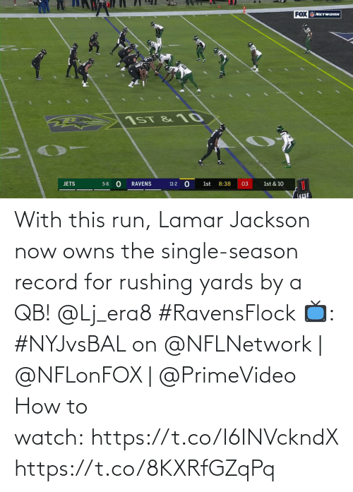 rushing: FOX NETWORK  1ST & 10  11-2 O  JETS  1st  8:38  03  5-8  RAVENS  1st & 10 With this run, Lamar Jackson now owns the single-season record for rushing yards by a QB! @Lj_era8 #RavensFlock  📺: #NYJvsBAL on @NFLNetwork | @NFLonFOX | @PrimeVideo How to watch: https://t.co/I6INVckndX https://t.co/8KXRfGZqPq