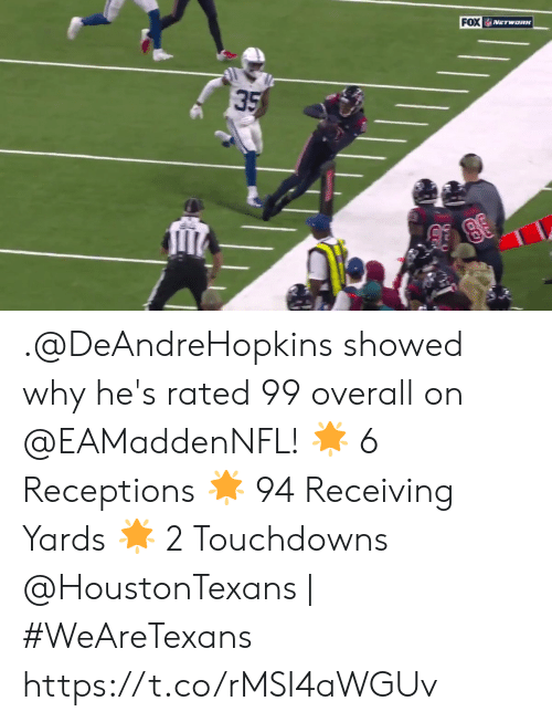 overall: FOX  NETWORK  35 .@DeAndreHopkins showed why he's rated 99 overall on @EAMaddenNFL!  🌟 6 Receptions  🌟 94 Receiving Yards 🌟 2 Touchdowns  @HoustonTexans | #WeAreTexans https://t.co/rMSI4aWGUv