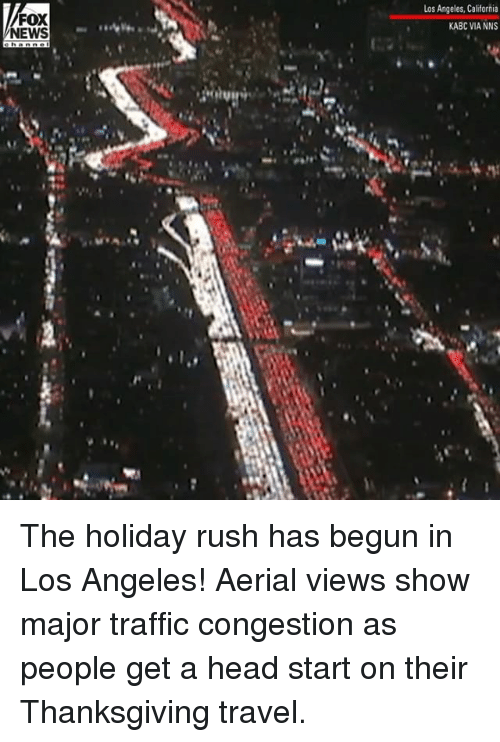 Head, Memes, and News: FOX  NEWS  Los Angeles, California  KABC VIA NNS The holiday rush has begun in Los Angeles! Aerial views show major traffic congestion as people get a head start on their Thanksgiving travel.