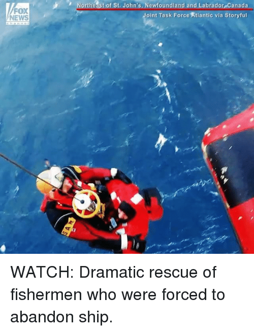 Canadã¡: FOX  NEWS  Northeast of St. John's, Newfoundland and Labrador,canada  oint Task Force Atlantic via Storyful WATCH: Dramatic rescue of fishermen who were forced to abandon ship.