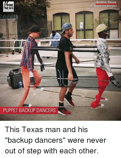 """Memes, News, and Fox News: FOX  NEWS  ustin, Texas  K. Reece via Storyful  PUPPET BACKUP DANCERS This Texas man and his """"backup dancers"""" were never out of step with each other."""