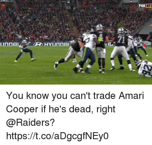 Nfl, Raiders, and Fox: FOX  NFI  71 You know you can't trade Amari Cooper if he's dead, right @Raiders?  https://t.co/aDgcgfNEy0