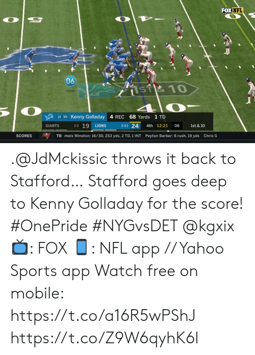 Barber: FOX NFL  060  1sT&10  68 Yards 1 TD  19 WR Kenny Golladay 4 REC  2-5 19  2-3-1 24  GIANTS  4th 12:21  LIONS  06  1st & 10  SCORES  TB meis Winston: 16/30, 253 yds, 2 TD, 1 INT Peyton Barber: 8 rush, 19 yds Chris G .@JdMckissic throws it back to Stafford…  Stafford goes deep to Kenny Golladay for the score! #OnePride #NYGvsDET @kgxix  📺: FOX 📱: NFL app // Yahoo Sports app Watch free on mobile: https://t.co/a16R5wPShJ https://t.co/Z9W6qyhK6l