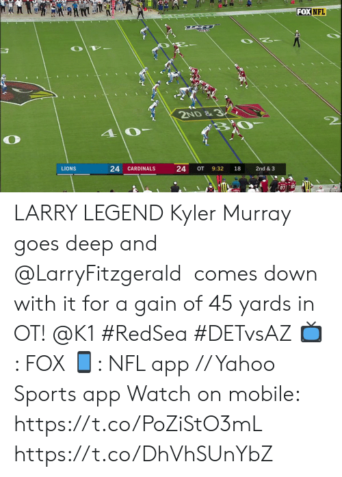 Memes, Nfl, and Sports: FOX NFL  10  2ND&3  24 CARDINALS  24  2nd & 3  LIONS  OT  9:32  18 LARRY LEGEND  Kyler Murray goes deep and @LarryFitzgerald  comes down with it for a gain of 45 yards in OT! @K1 #RedSea #DETvsAZ   📺: FOX 📱: NFL app // Yahoo Sports app  Watch on mobile: https://t.co/PoZiStO3mL https://t.co/DhVhSUnYbZ